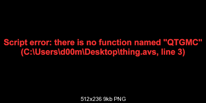 Click image for larger version  Name:QTGMC error.png Views:408 Size:9.3 KB ID:29087
